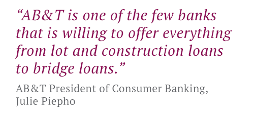 AB&T is one of the few banks to offer everything from lot and contstruction loans to bridge loans.