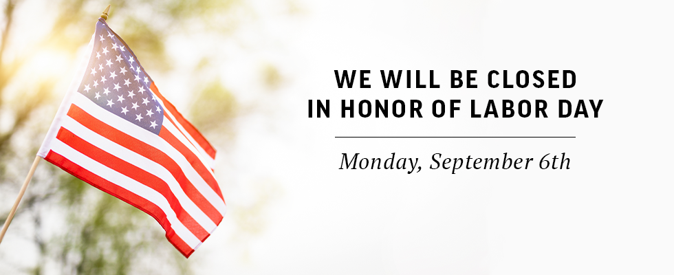 We will be closed on Labor Day.