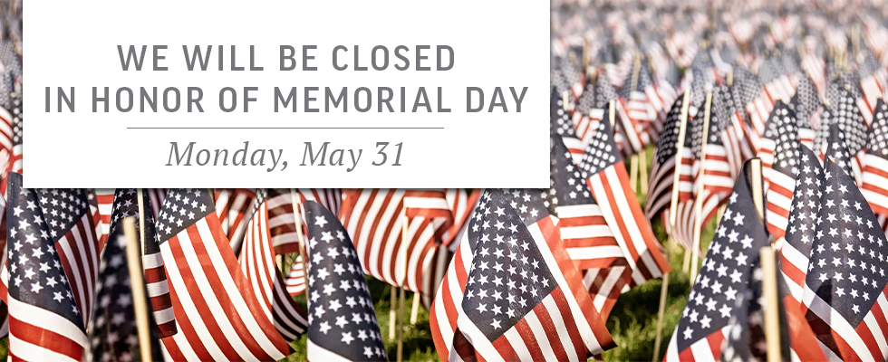 We will be closed on Memorial Day.