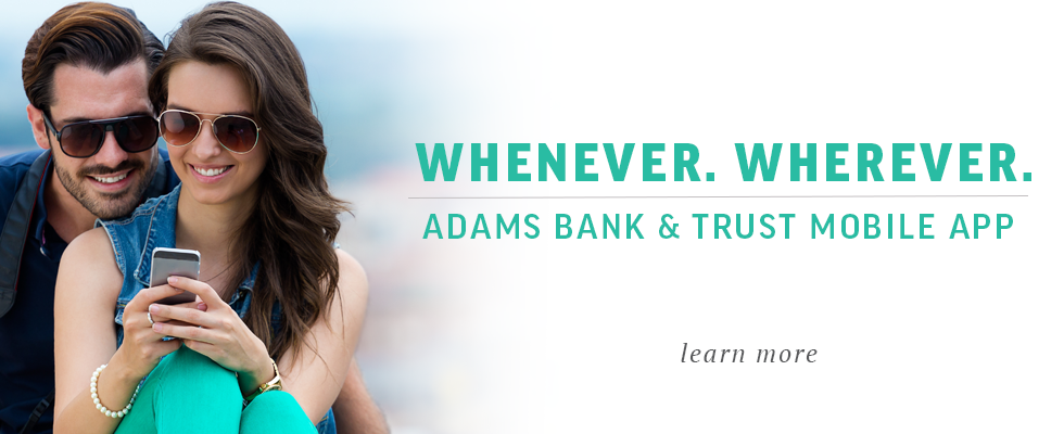 Whenever. Wherever. Adams Bank & Trust Mobile App