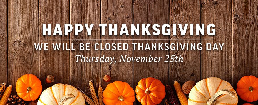 We will be closed on Thanksgiving Day.
